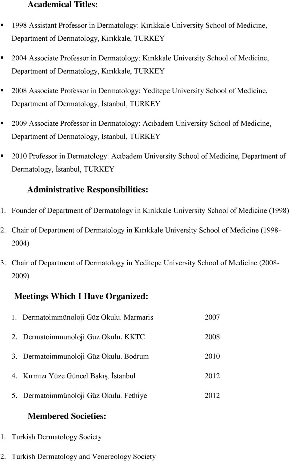 TURKEY 2009 Associate Professor in Dermatology: Acıbadem University School of Medicine, Department of Dermatology, İstanbul, TURKEY 2010 Professor in Dermatology: Acıbadem University School of