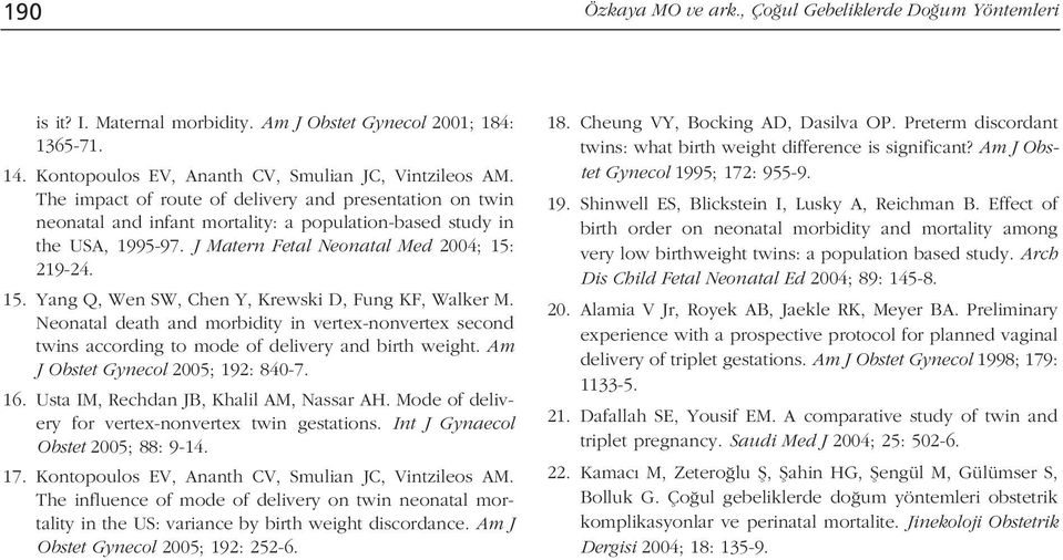 219-24. 15. Yang Q, Wen SW, Chen Y, Krewski D, Fung KF, Walker M. Neonatal death and morbidity in vertex-nonvertex second twins according to mode of delivery and birth weight.