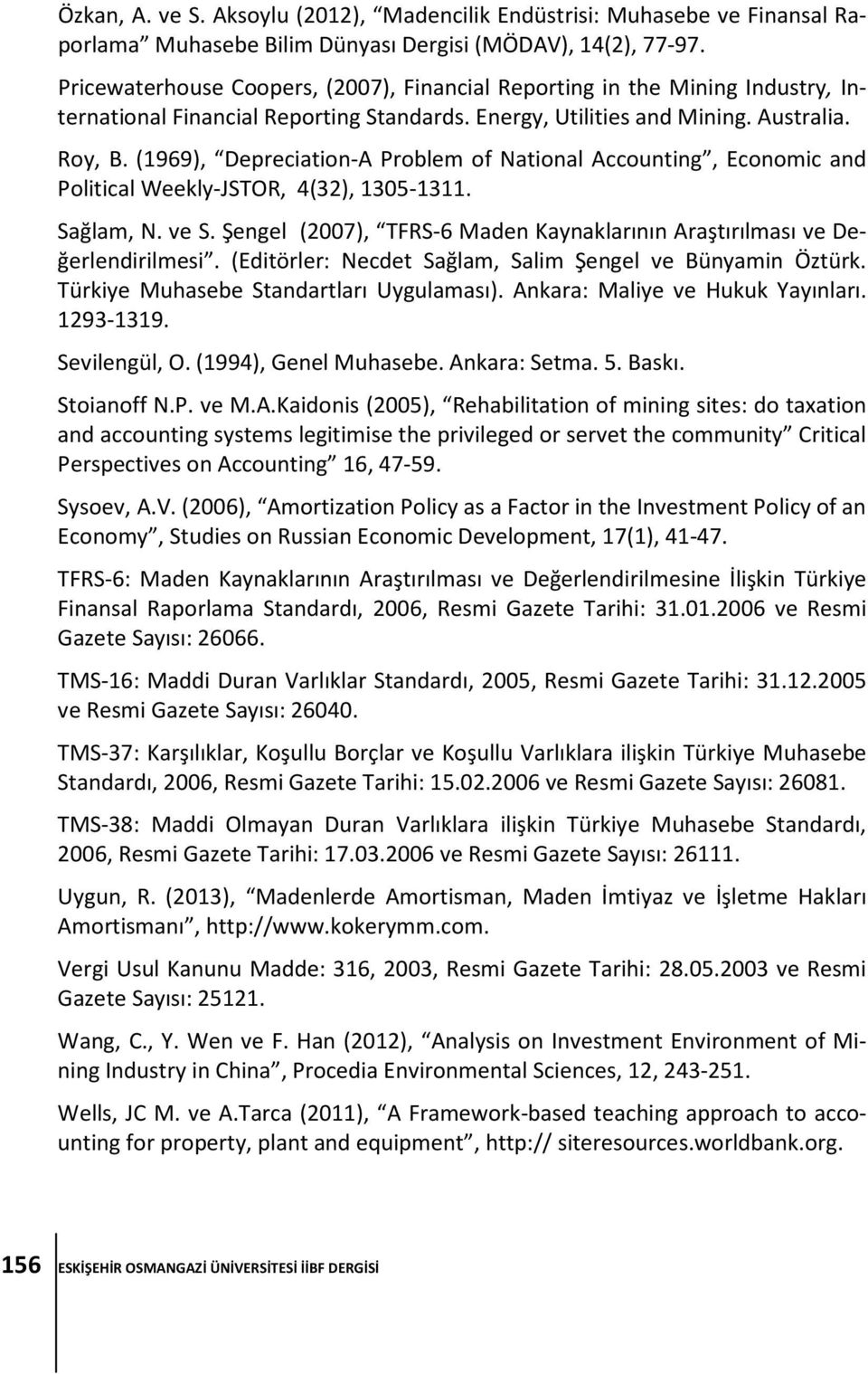 (1969), Depreciation-A Problem of National Accounting, Economic and Political Weekly-JSTOR, 4(32), 1305-1311. Sağlam, N. ve S.
