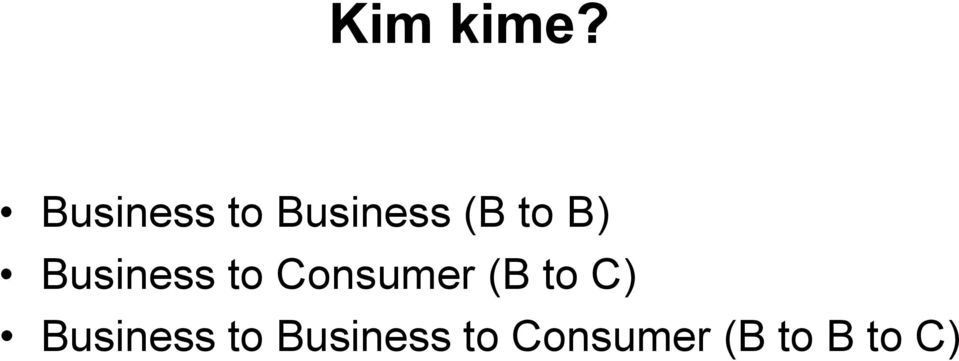 B) Business to Consumer (B