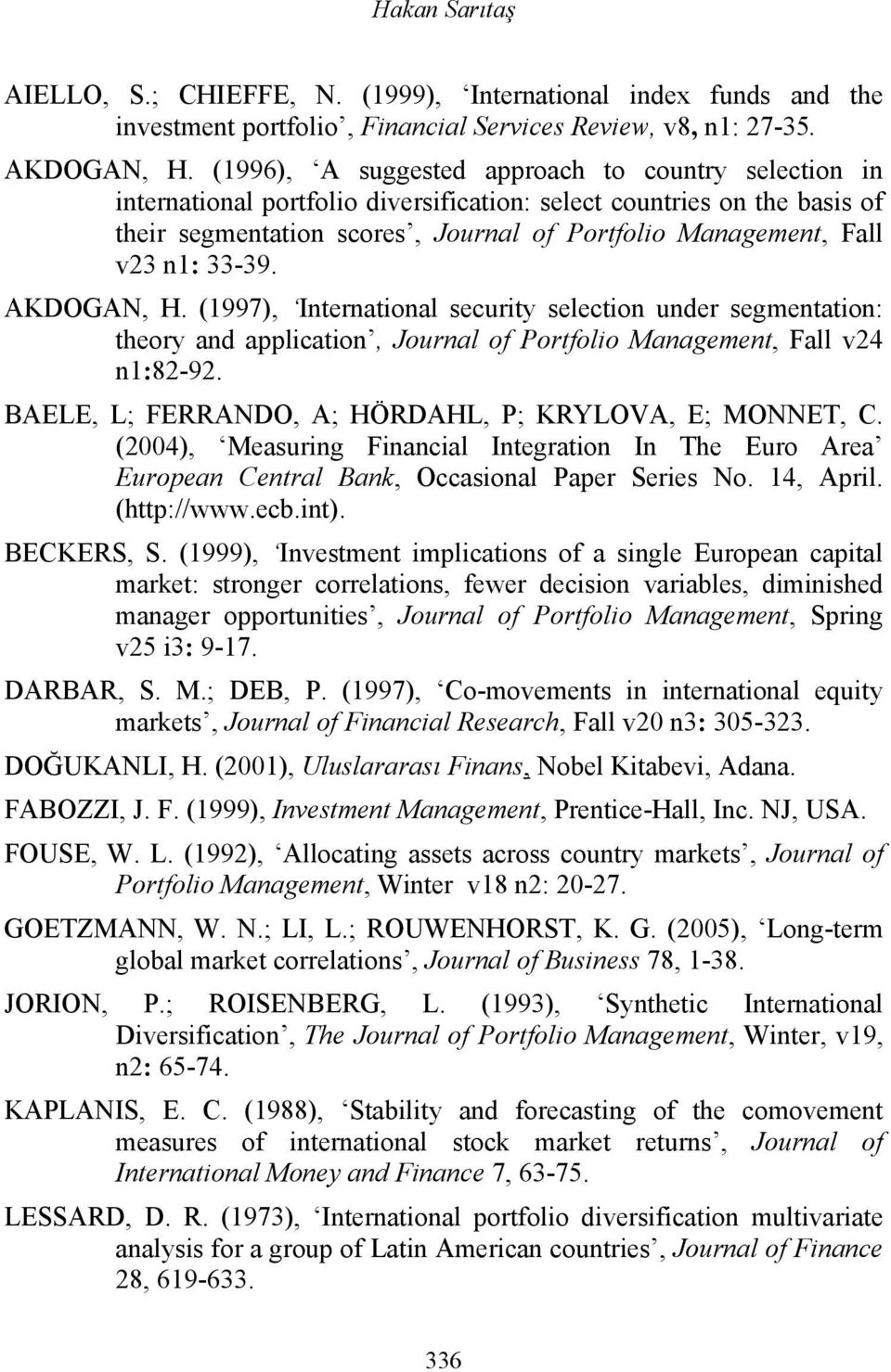 33-39. AKDOGAN, H. (1997), International security selection under segmentation: theory and application, Journal of Portfolio Management, Fall v24 n1:82-92.