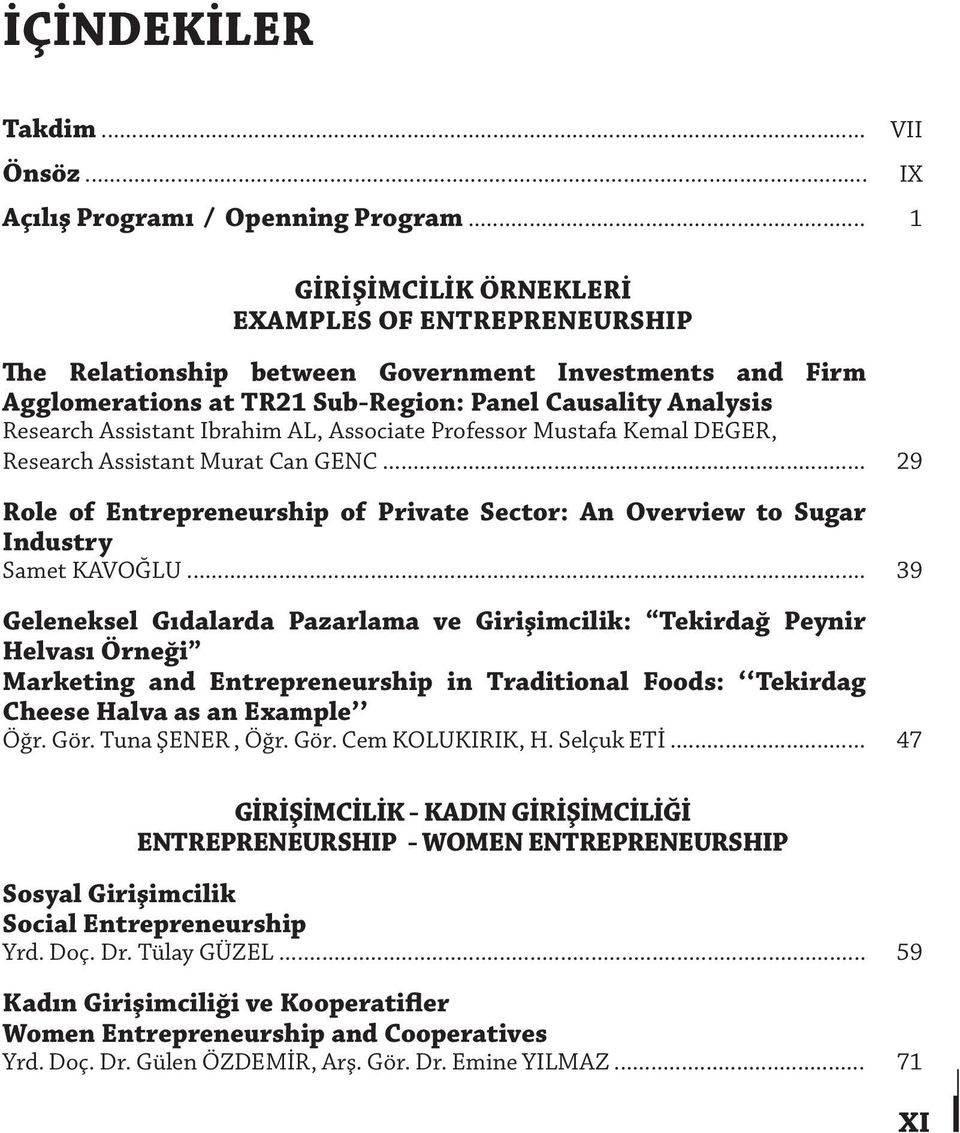 Ibrahim AL, Associate Professor Mustafa Kemal DEGER, Research Assistant Murat Can GENC... 29 Role of Entrepreneurship of Private Sector: An Overview to Sugar Industry Samet KAVOĞLU.
