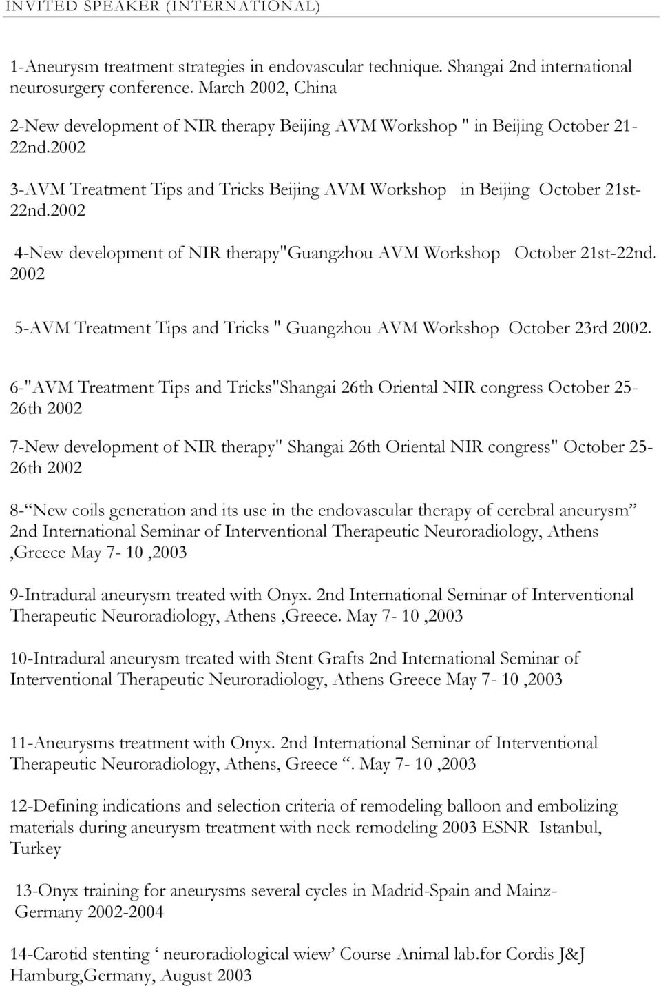 "2002 4-New development of NIR therapy""guangzhou AVM Workshop October 21st-22nd. 2002 5-AVM Treatment Tips and Tricks "" Guangzhou AVM Workshop October 23rd 2002."