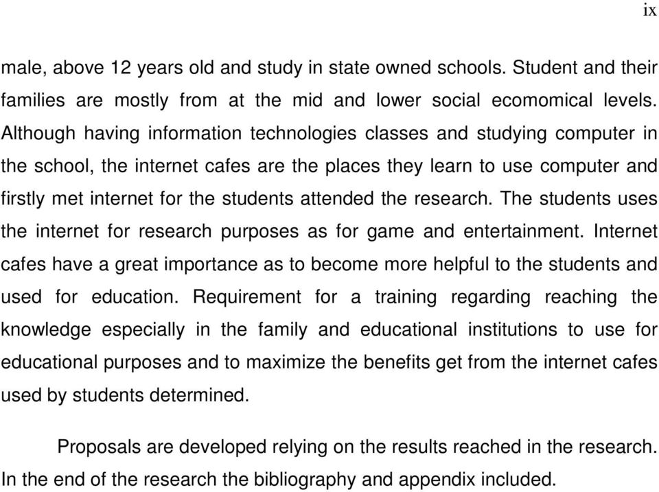 the research. The students uses the internet for research purposes as for game and entertainment.