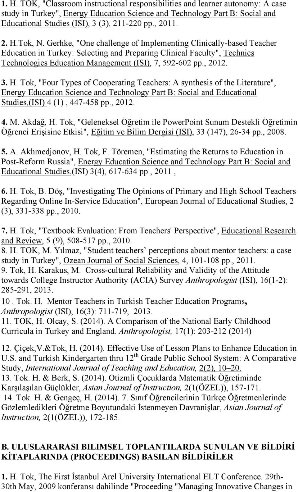 "Gerhke, ""One challenge of Implementing Clinically-based Teacher Education in Turkey: Selecting and Preparing Clinical Faculty"", Technics Technologies Education Management (ISI), 7, 592-602 pp., 2012."