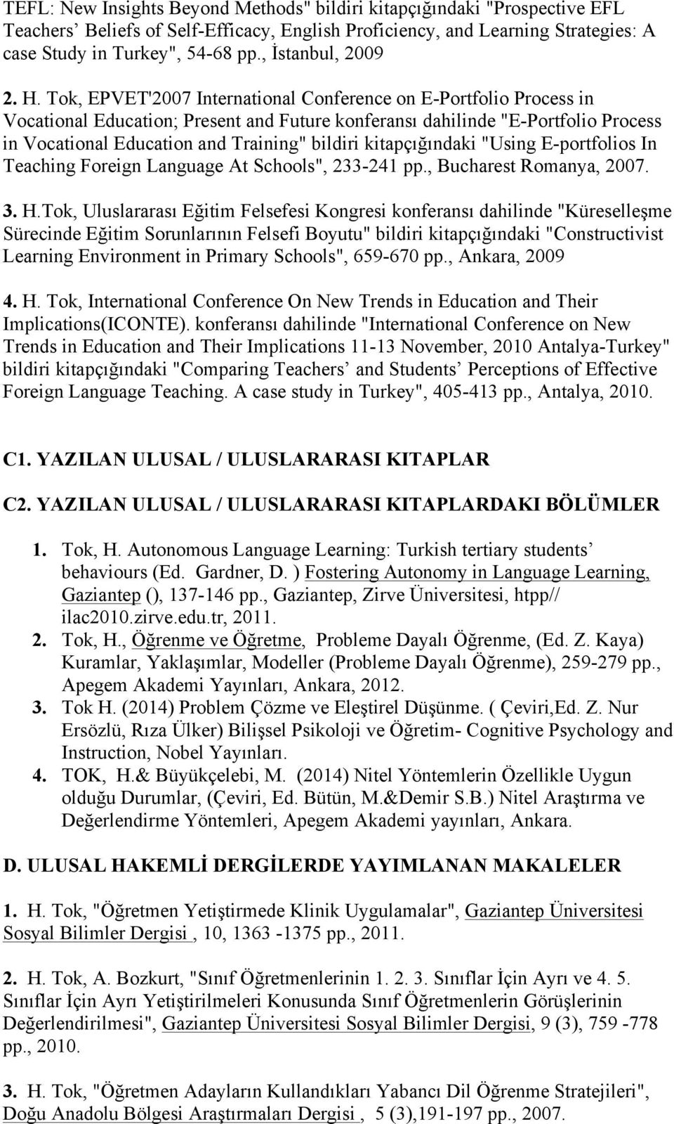 "Tok, EPVET'2007 International Conference on E-Portfolio Process in Vocational Education; Present and Future konferansı dahilinde ""E-Portfolio Process in Vocational Education and Training"" bildiri"