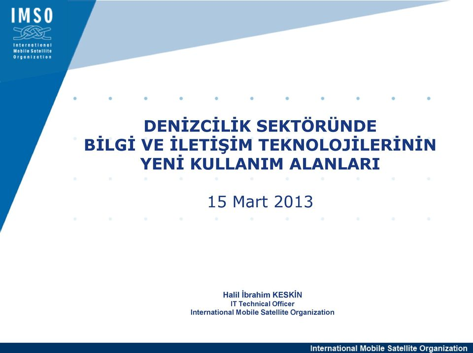 Mart 2013 Halil İbrahim KESKİN IT Technical