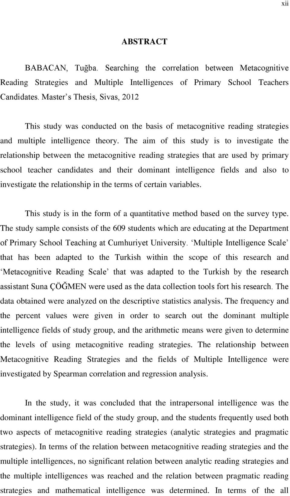 The aim of this study is to investigate the relationship between the metacognitive reading strategies that are used by primary school teacher candidates and their dominant intelligence fields and