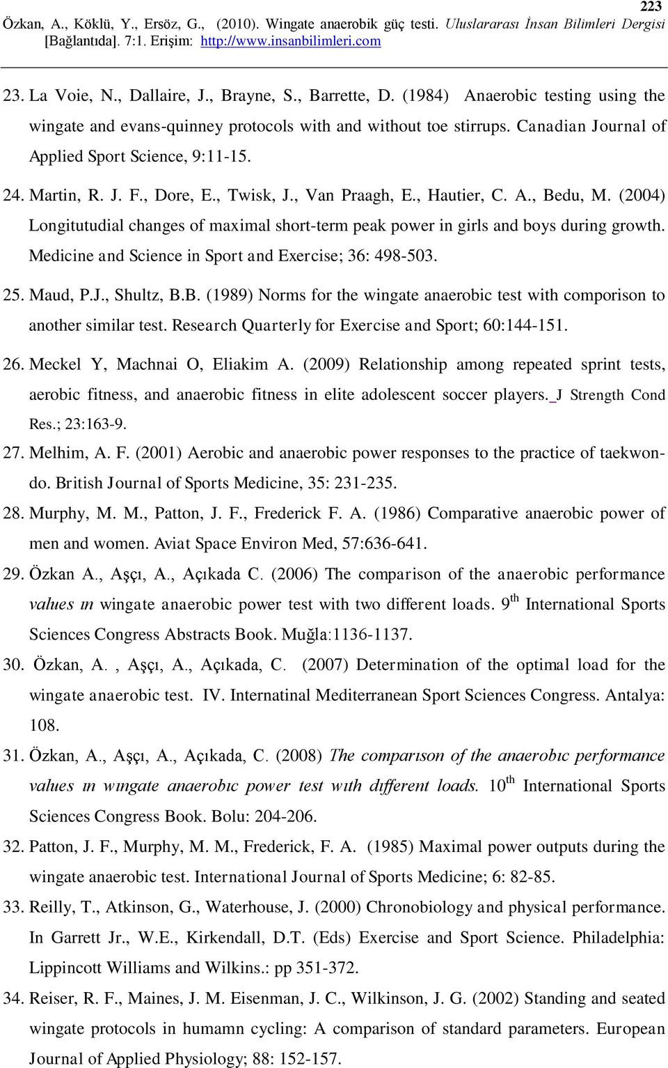 (2004) Longitutudial changes of maximal short-term peak power in girls and boys during growth. Medicine and Science in Sport and Exercise; 36: 498-503. 25. Maud, P.J., Shultz, B.