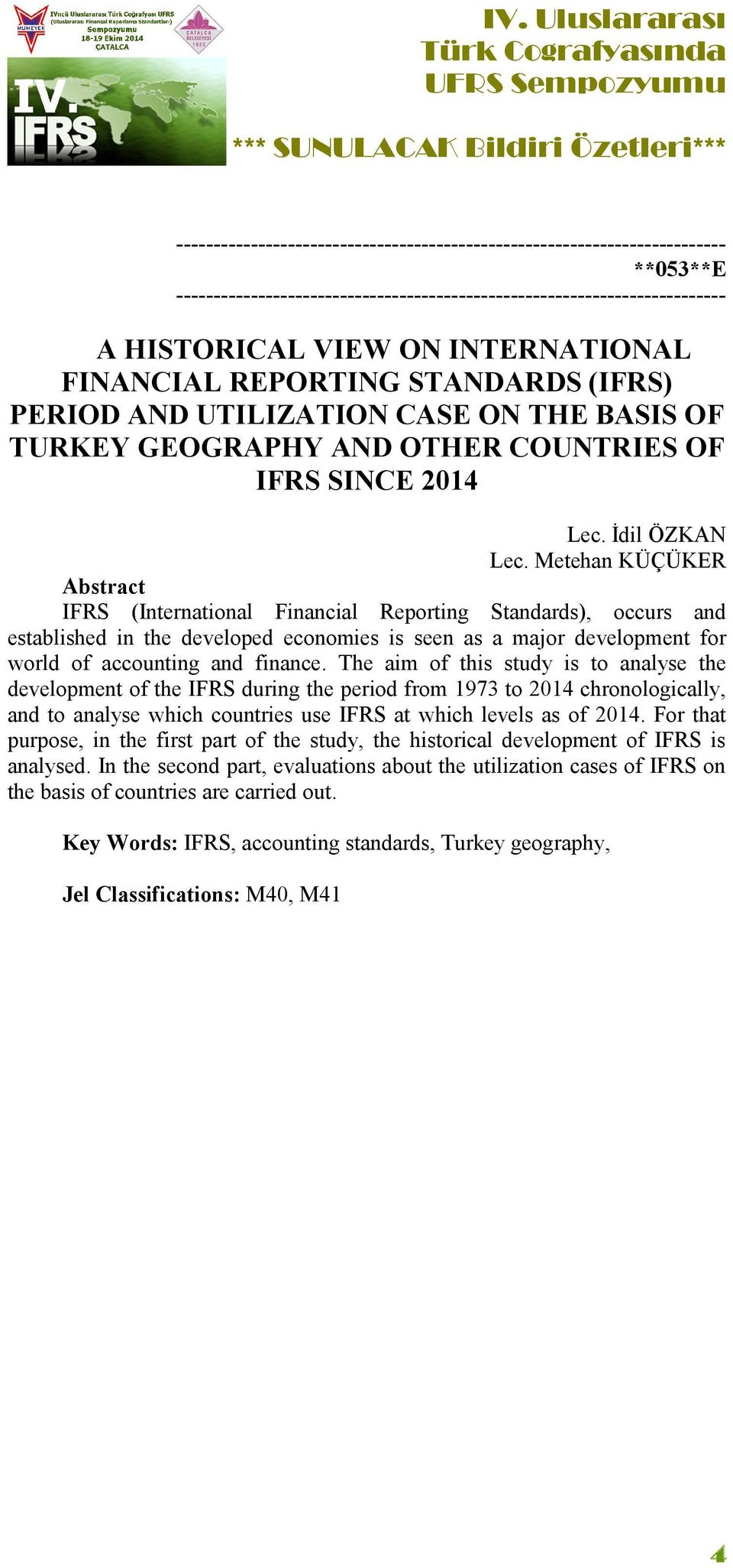 Metehan KÜÇÜKER Abstract IFRS (International Financial Reporting Standards), occurs and established in the developed economies is seen as a major development for world of accounting and finance.