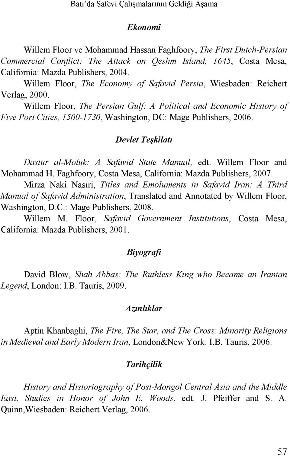 Willem Floor, The Persian Gulf: A Political and Economic History of Five Port Cities, 1500-1730, Washington, DC: Mage Publishers, 2006. Devlet Teşkilatı Dastur al-moluk: A Safavid State Manual, edt.
