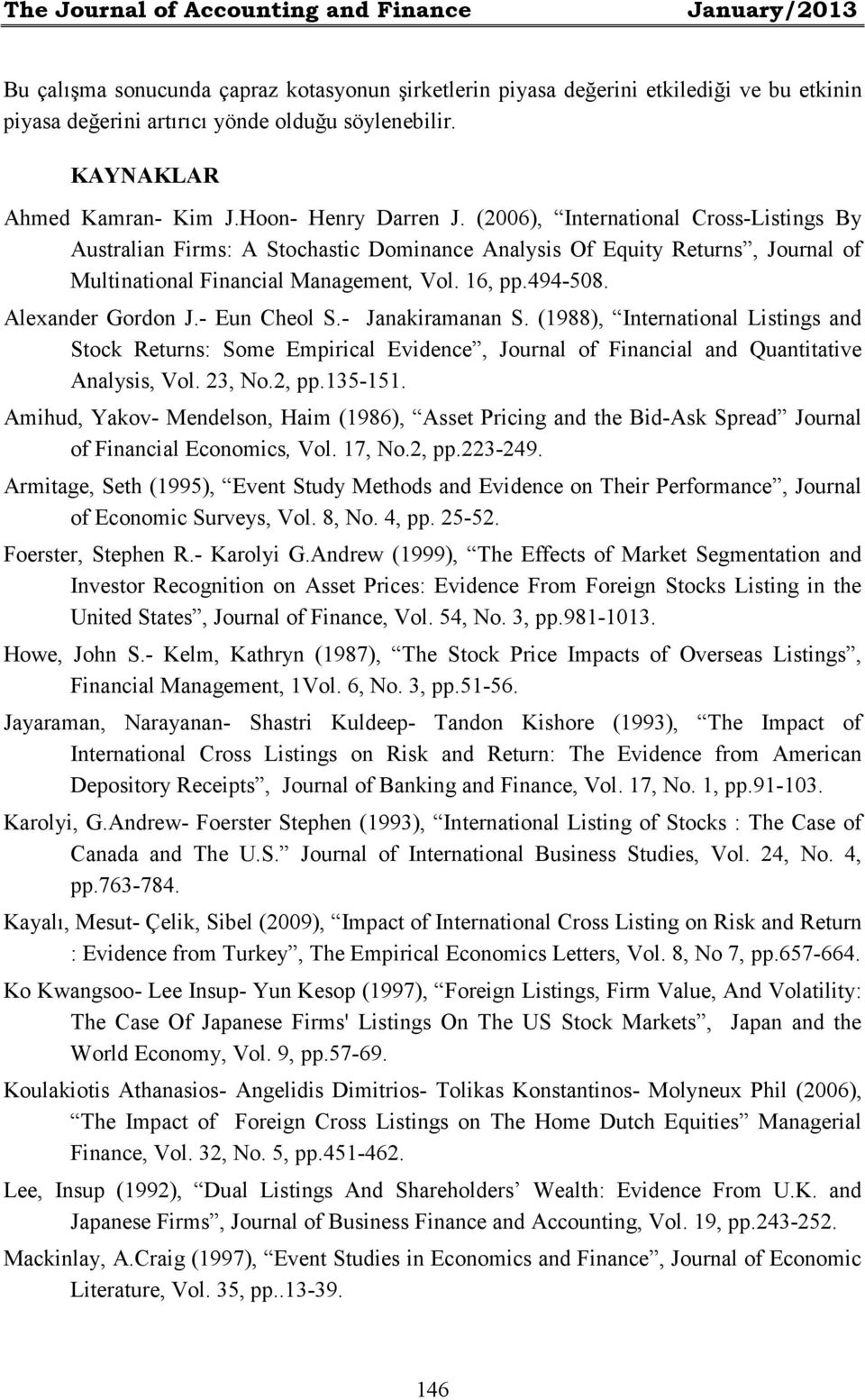 (2006), International Cross-Listings By Australian Firms: A Stochastic Dominance Analysis Of Equity Returns, Journal of Multinational Financial Management, Vol. 16, pp.494-508. Alexander Gordon J.