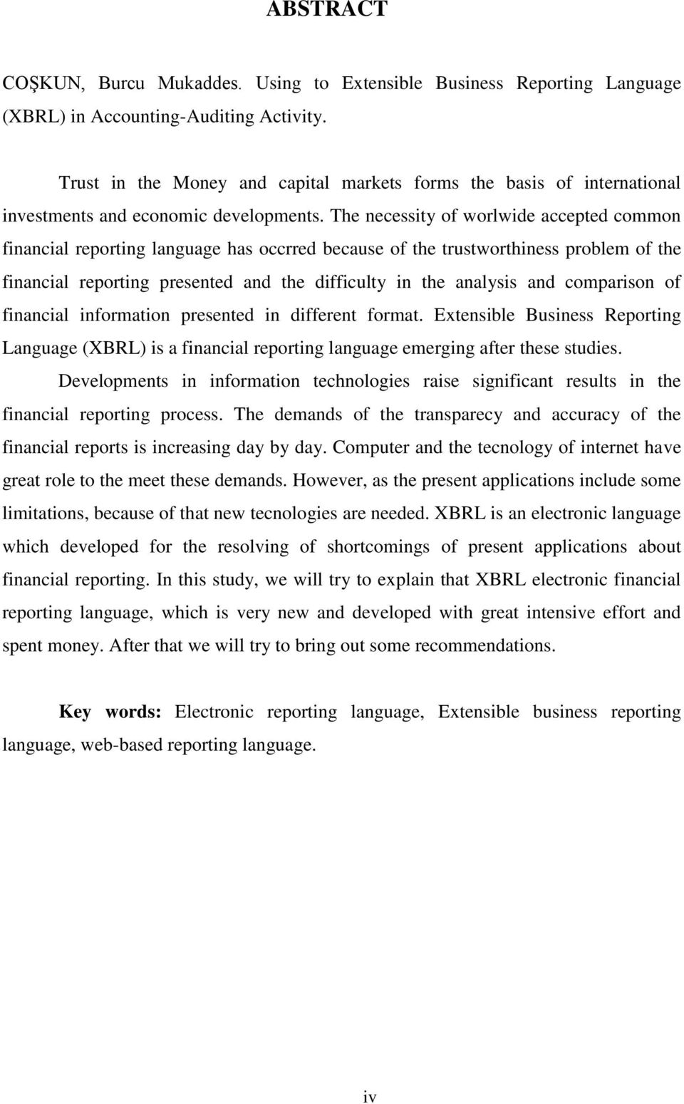 The necessity of worlwide accepted common financial reporting language has occrred because of the trustworthiness problem of the financial reporting presented and the difficulty in the analysis and