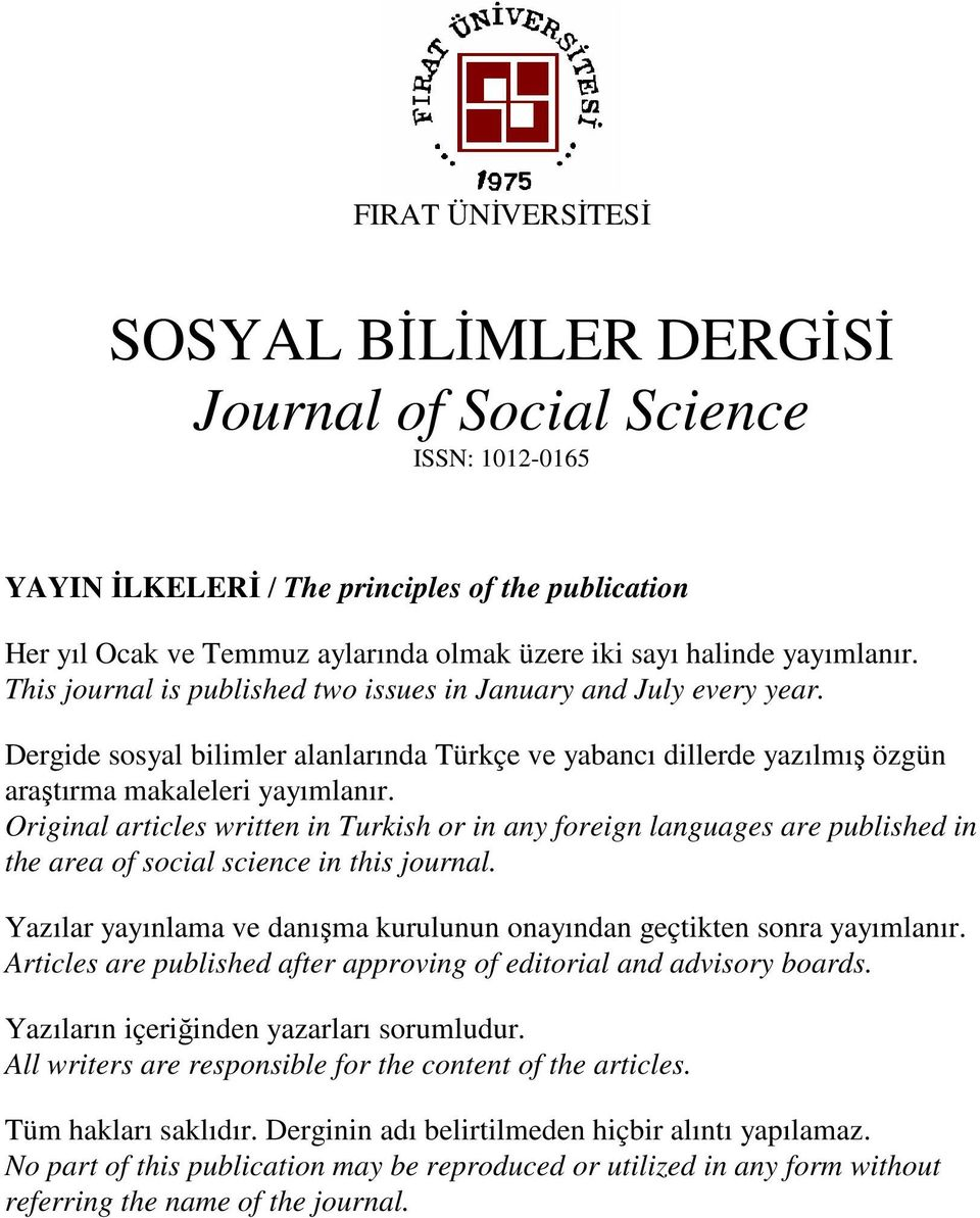 Original articles written in Turkish or in any foreign languages are published in the area of social science in this journal.