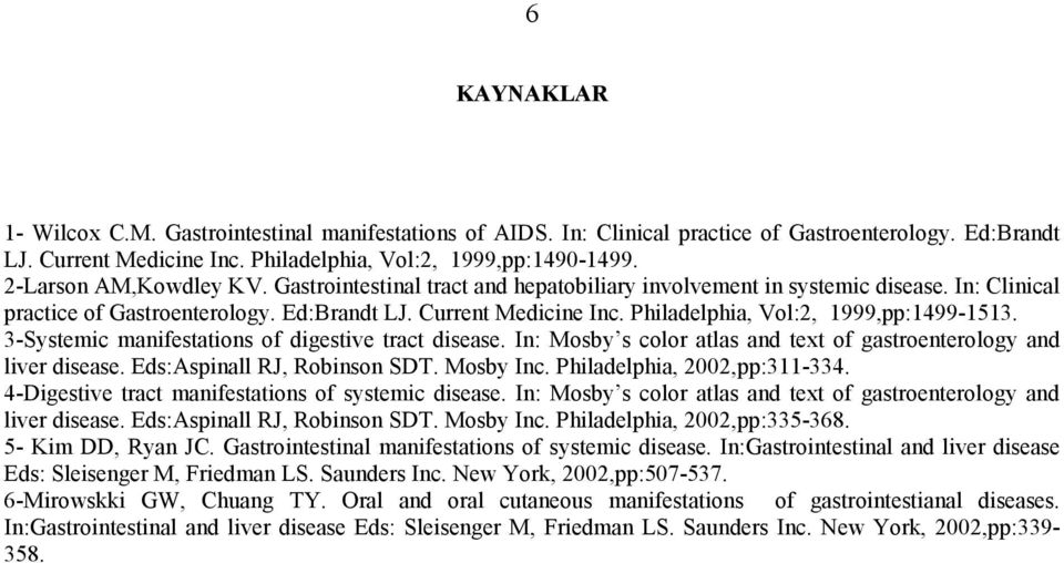 Philadelphia, Vol:2, 1999,pp:1499-1513. 3-Systemic manifestations of digestive tract disease. In: Mosby s color atlas and text of gastroenterology and liver disease. Eds:Aspinall RJ, Robinson SDT.