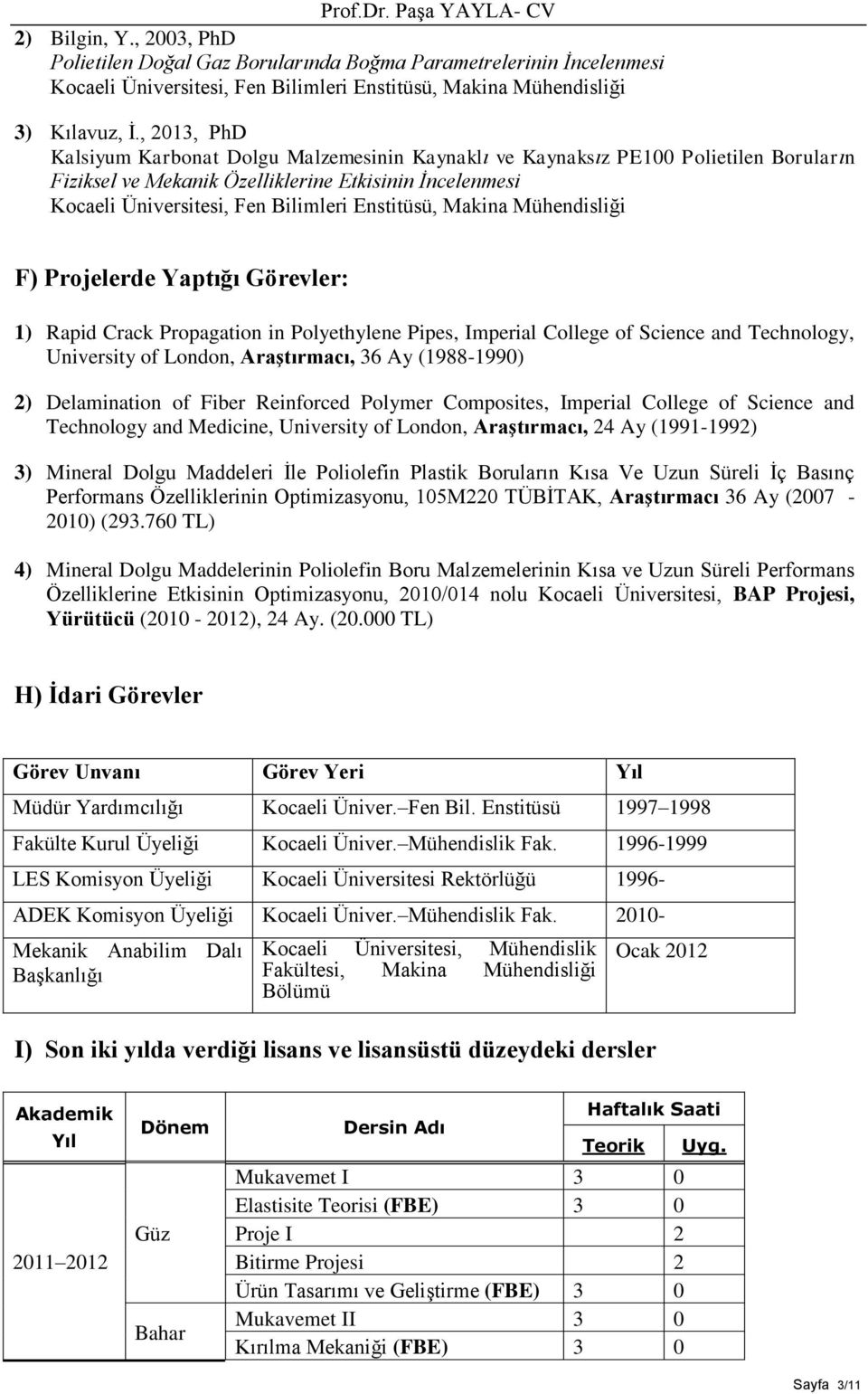 Crack Propagation in Polyethylene Pipes, Imperial College of Science and Technology, University of London, Araştırmacı, 36 Ay (1988-1990) 2) Delamination of Fiber Reinforced Polymer Composites,