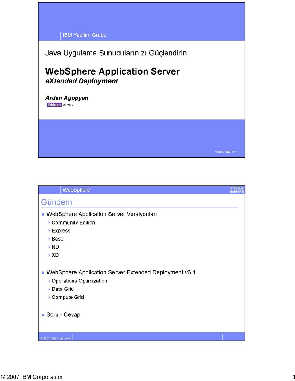 Server Versiyonları Community Edition Express Base ND XD Application Server