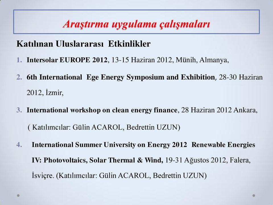 International workshop on clean energy finance, 28 Haziran 2012 Ankara, ( Katılımcılar: Gülin ACAROL, Bedrettin UZUN) 4.