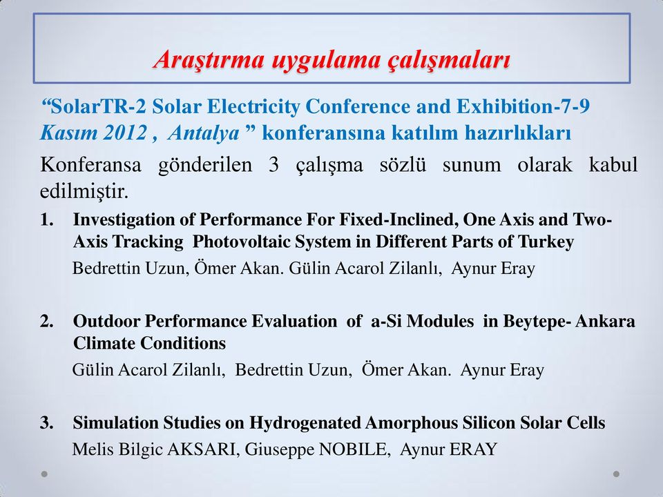 Investigation of Performance For Fixed-Inclined, One Axis and Two- Axis Tracking Photovoltaic System in Different Parts of Turkey Bedrettin Uzun, Ömer Akan.