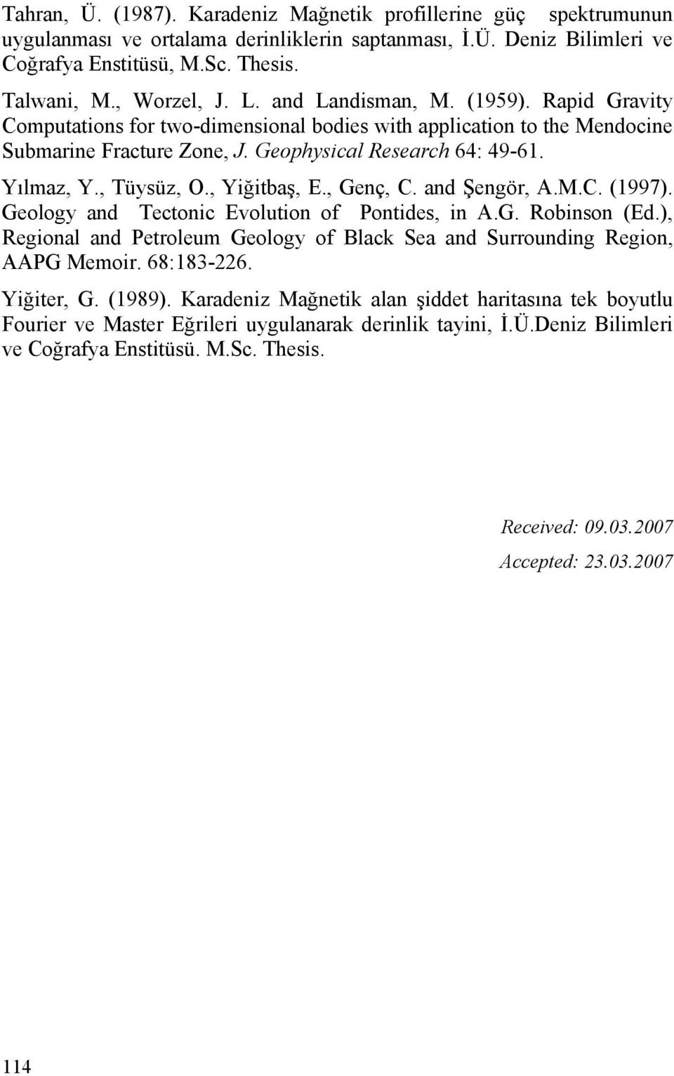 , Yiğitbaş, E., Genç, C. and Şengör, A.M.C. (1997). Geology and Tectonic Evolution of Pontides, in A.G. Robinson (Ed.), Regional and Petroleum Geology of Black Sea and Surrounding Region, AAPG Memoir.