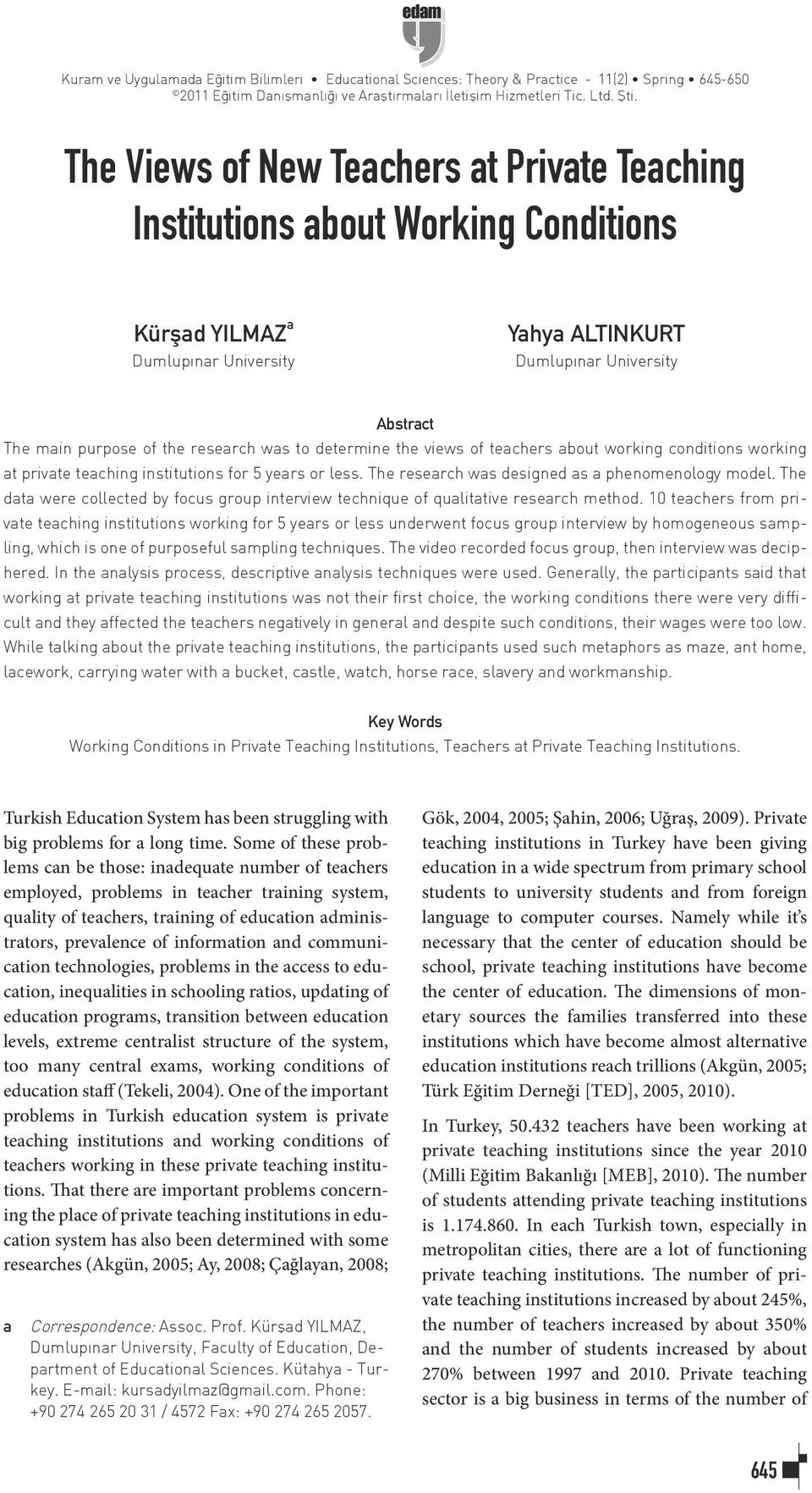 research was to determine the views of teachers about working conditions working at private teaching institutions for 5 years or less. The research was designed as a phenomenology model.