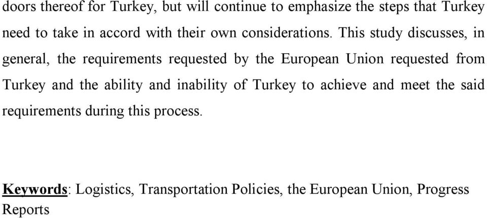 This study discusses, in general, the requirements requested by the European Union requested from Turkey