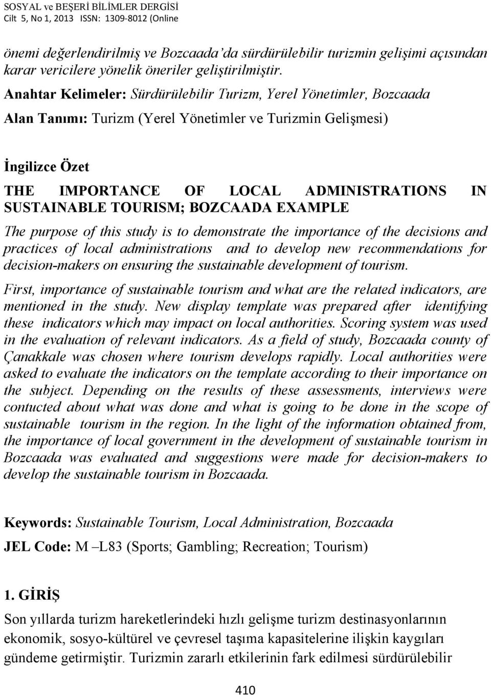 TOURISM; BOZCAADA EXAMPLE The purpose of this study is to demonstrate the importance of the decisions and practices of local administrations and to develop new recommendations for decision-makers on