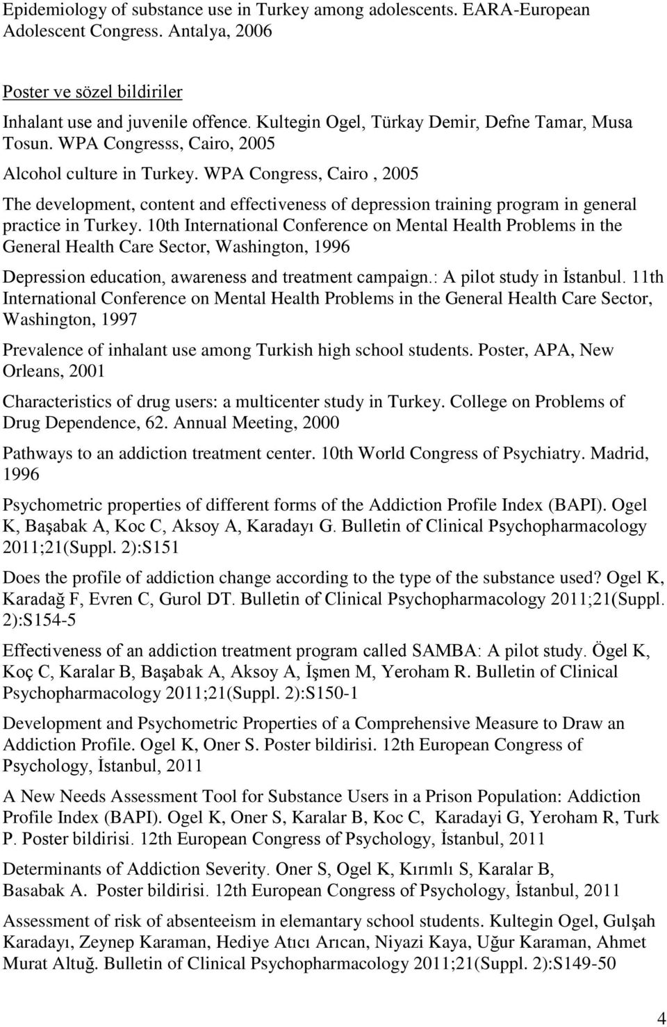 WPA Congress, Cairo, 2005 The development, content and effectiveness of depression training program in general practice in Turkey.
