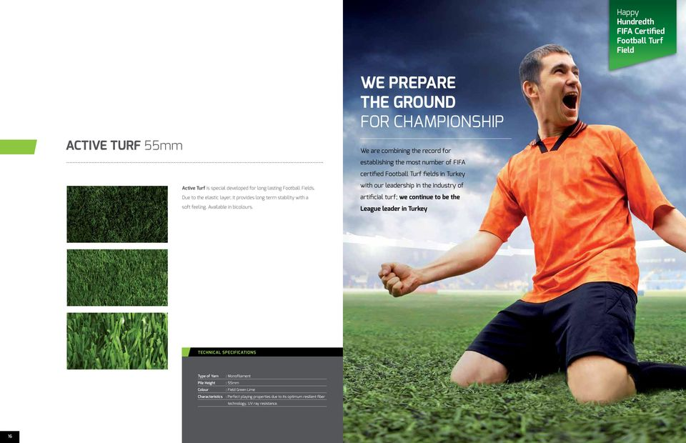 We are combining the record for establishing the most number of FIFA certified Football Turf fields in Turkey with our leadership in the industry of artificial turf; we