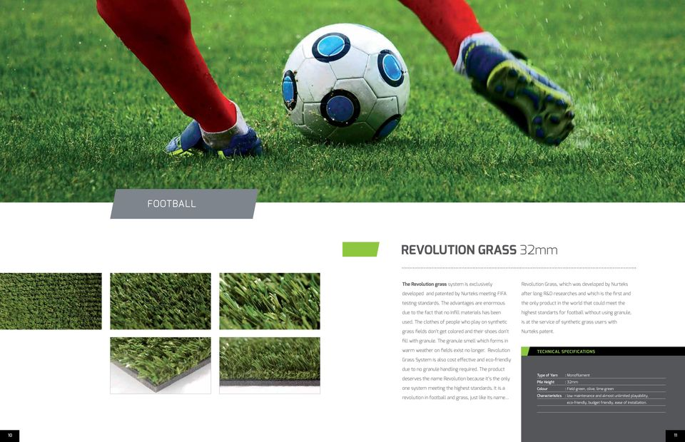 The clothes of people who play on synthetic grass fields don t get colored and their shoes don t Revolution Grass, which was developed by Nurteks after long R&D researches and which is the first and