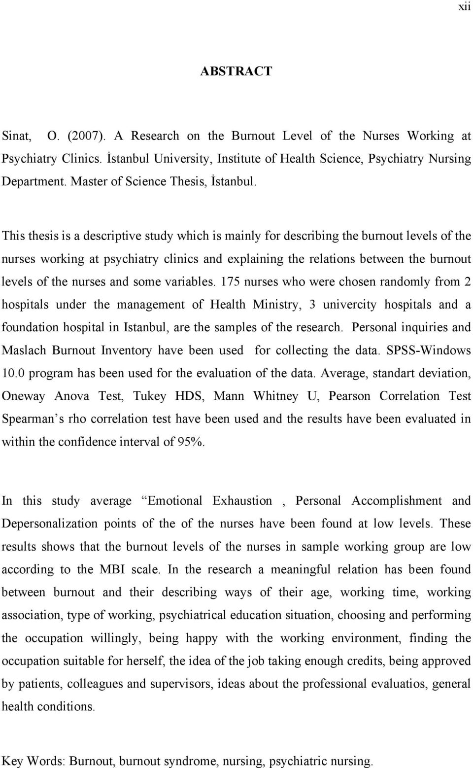 This thesis is a descriptive study which is mainly for describing the burnout levels of the nurses working at psychiatry clinics and explaining the relations between the burnout levels of the nurses