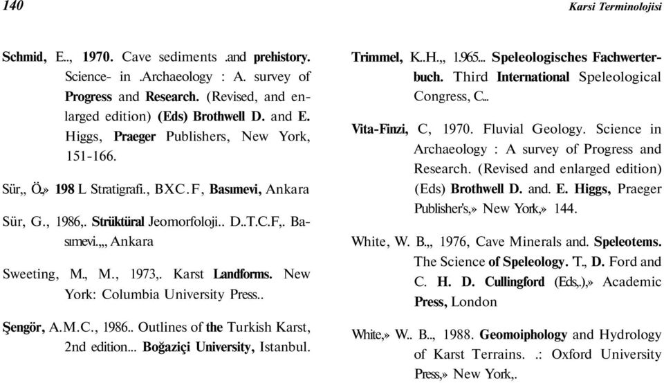 Karst Landforms. New York: Columbia University Press.. Şengör, A.M.C., 1986.. Outlines of the Turkish Karst, 2nd edition... Boğaziçi University, Istanbul. Trimmel, K..H.,, 1.965.