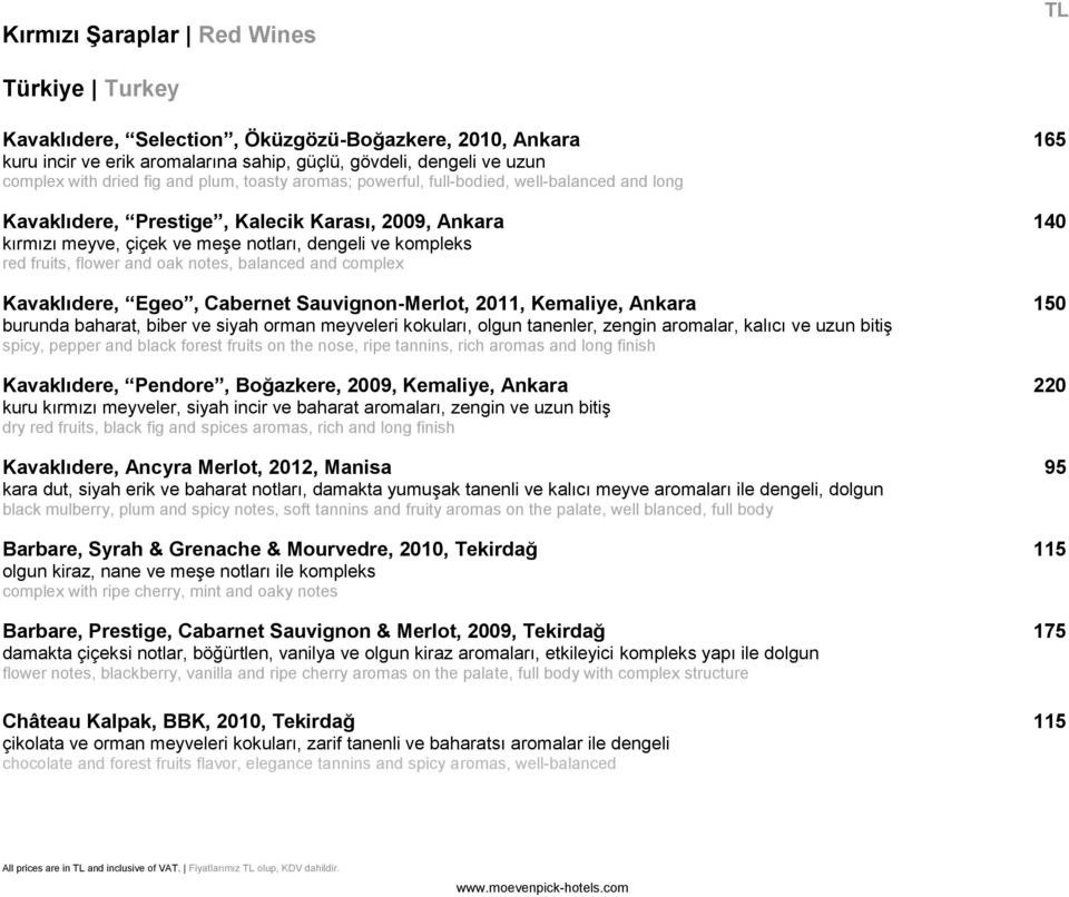 and oak notes, balanced and complex Kavaklıdere, Egeo, Cabernet Sauvignon-Merlot, 2011, Kemaliye, Ankara 150 burunda baharat, biber ve siyah orman meyveleri kokuları, olgun tanenler, zengin aromalar,