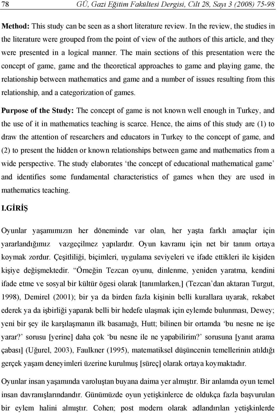 The main sections of this presentation were the concept of game, game and the theoretical approaches to game and playing game, the relationship between mathematics and game and a number of issues