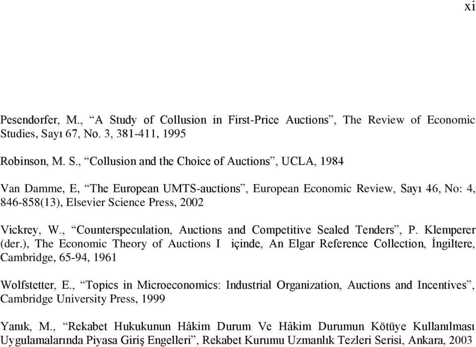 udies, Sayı 67, No. 3, 381-411, 1995 Robinson, M. S., Collusion and the Choice of Auctions, UCLA, 1984 Van Damme, E, The European UMTS-auctions, European Economic Review, Sayı 46, No: 4, 846-858(13), Elsevier Science Press, 2002 Vickrey, W.