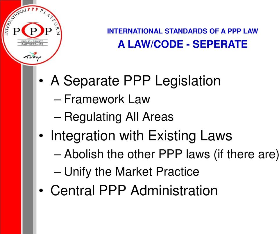 Integration with Existing Laws Abolish the other PPP laws (if