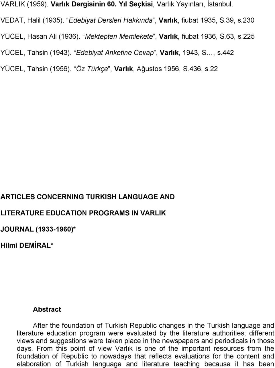 22 ARTICLES CONCERNING TURKISH LANGUAGE AND LITERATURE EDUCATION PROGRAMS IN VARLIK JOURNAL (1933-1960)* Hilmi DEMİRAL* Abstract After the foundation of Turkish Republic changes in the Turkish