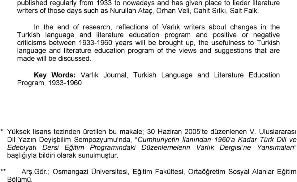 brought up, the usefulness to Turkish language and literature education program of the views and suggestions that are made will be discussed.