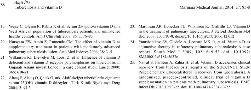 The effect of vitamin D as supplementary treatment in patients with moderately advanced pulmonary tuberculosis lesion. Acta Med Indones 2006; 38: 3 5. 21. Wilkinson RJ, Liewelyn M, Toosi Z, et al.