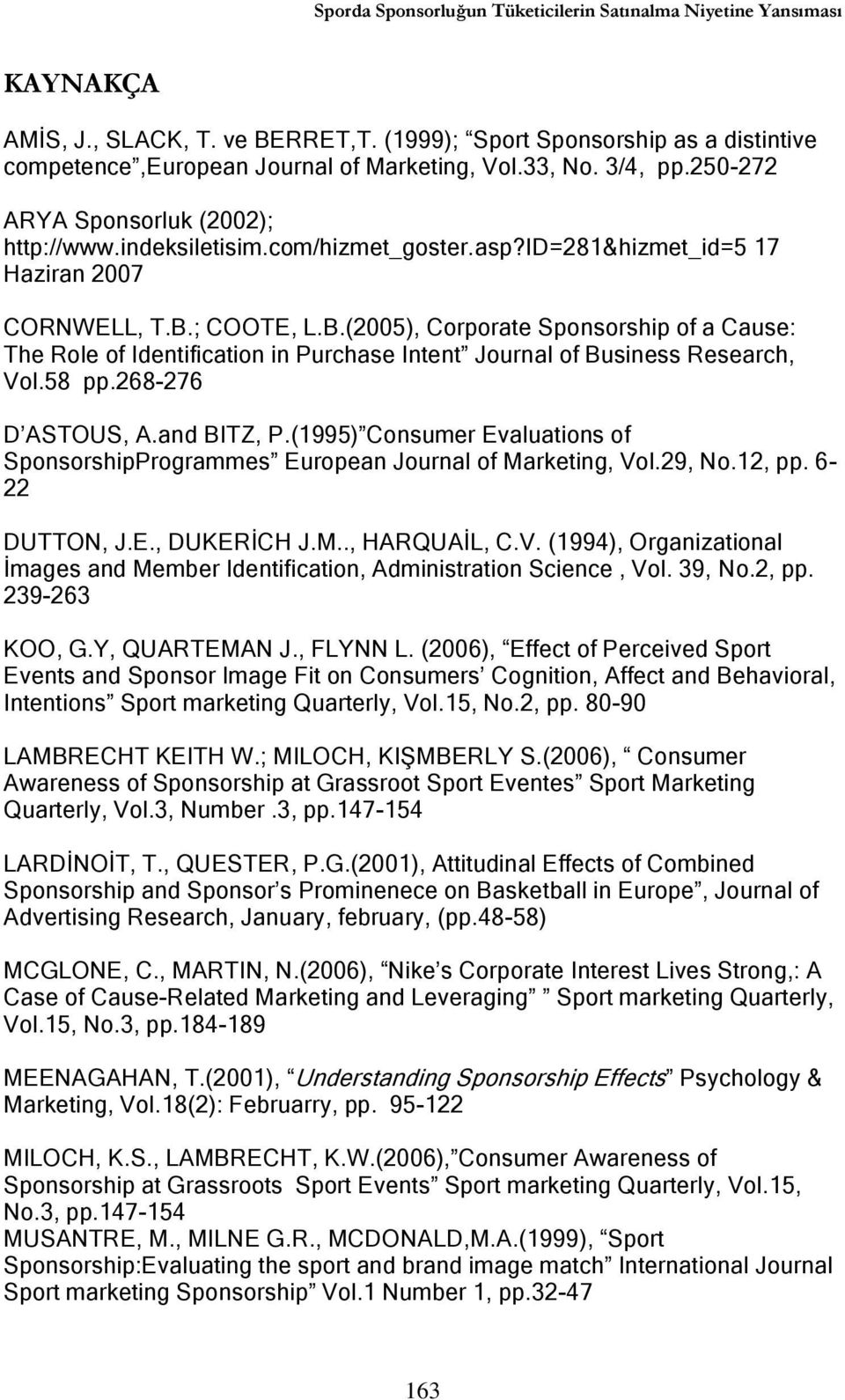 ; COOTE, L.B.(2005), Corporate Sponsorship of a Cause: The Role of Identification in Purchase Intent Journal of Business Research, Vol.58 pp.268-276 D ASTOUS, A.and BITZ, P.