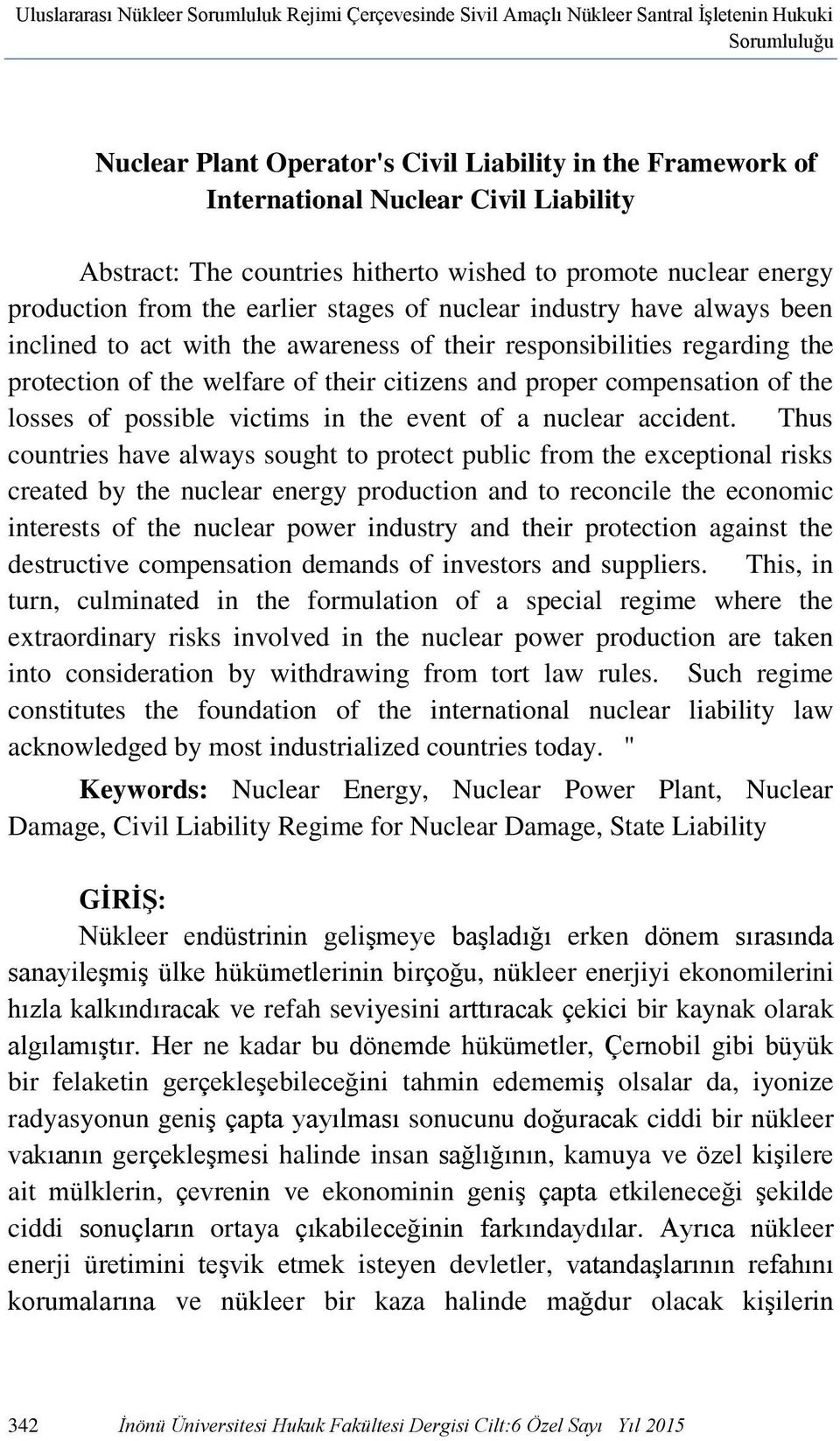 responsibilities regarding the protection of the welfare of their citizens and proper compensation of the losses of possible victims in the event of a nuclear accident.