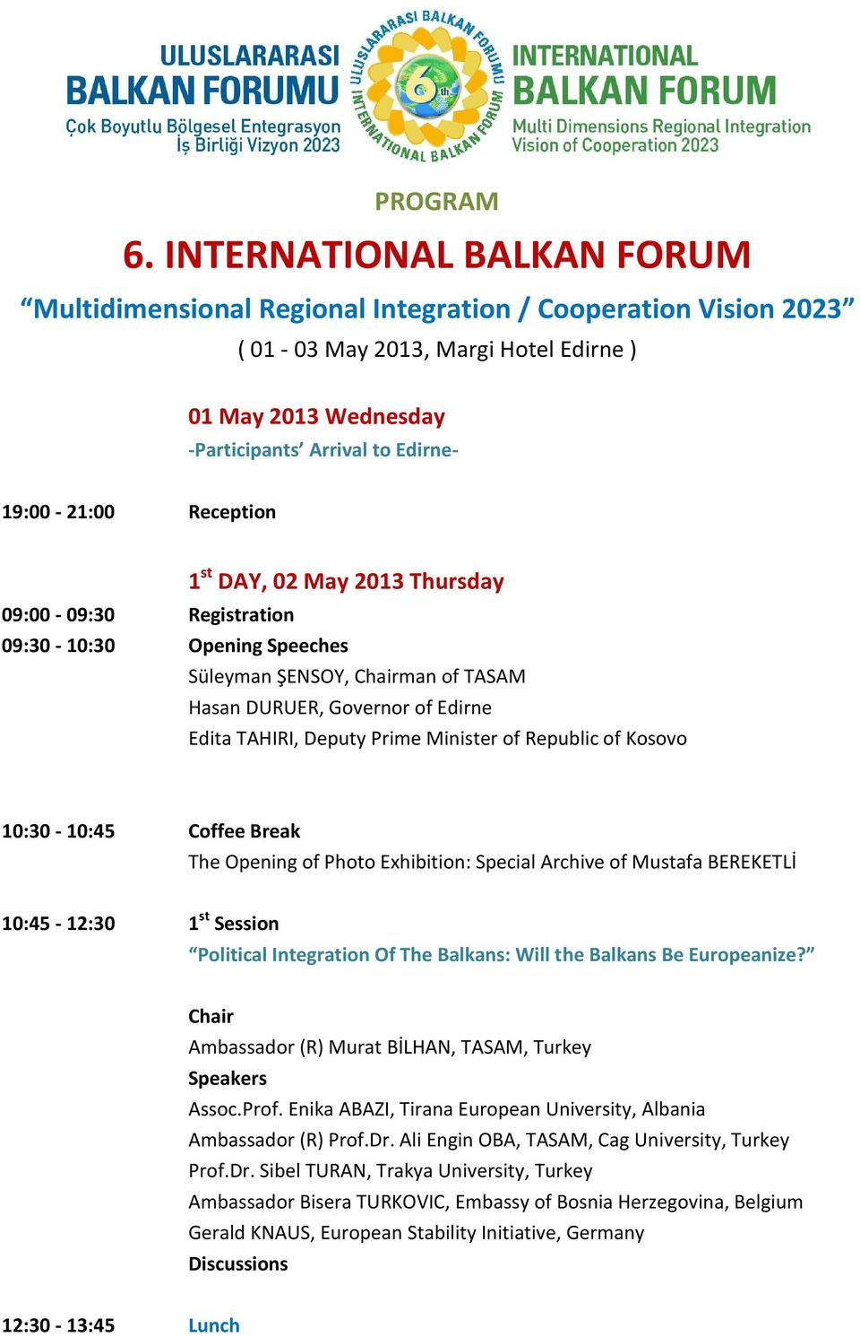 Reception 1 st DAY, 02 May 2013 Thursday 09:00-09:30 Registration 09:30-10:30 Opening Speeches Süleyman ŞENSOY, man of TASAM Hasan DURUER, Governor of Edirne Edita TAHIRI, Deputy Prime Minister of
