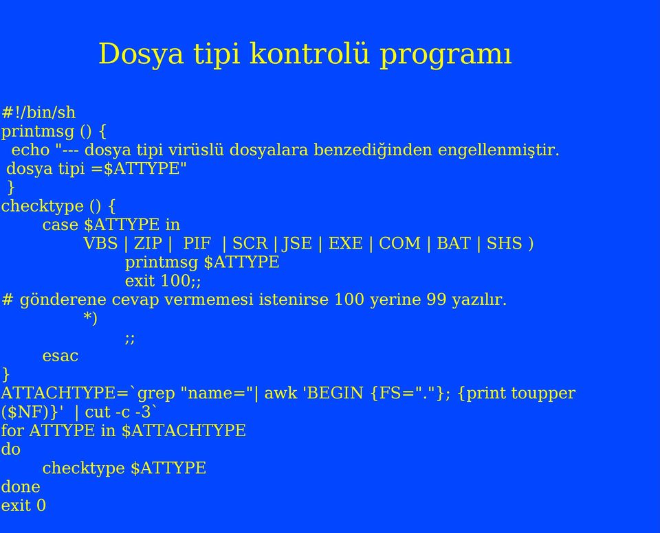 "dosya tipi =$ATTYPE"" } checktype () { case $ATTYPE in VBS ZIP PIF SCR JSE EXE COM BAT SHS ) printmsg $ATTYPE exit"