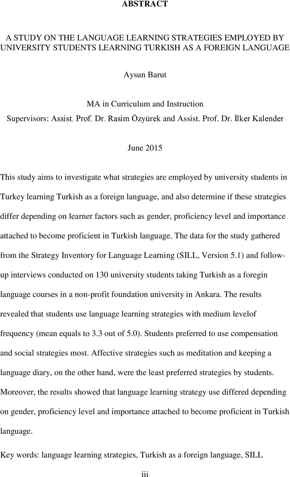 İlker Kalender June 2015 This study aims to investigate what strategies are employed by university students in Turkey learning Turkish as a foreign language, and also determine if these strategies