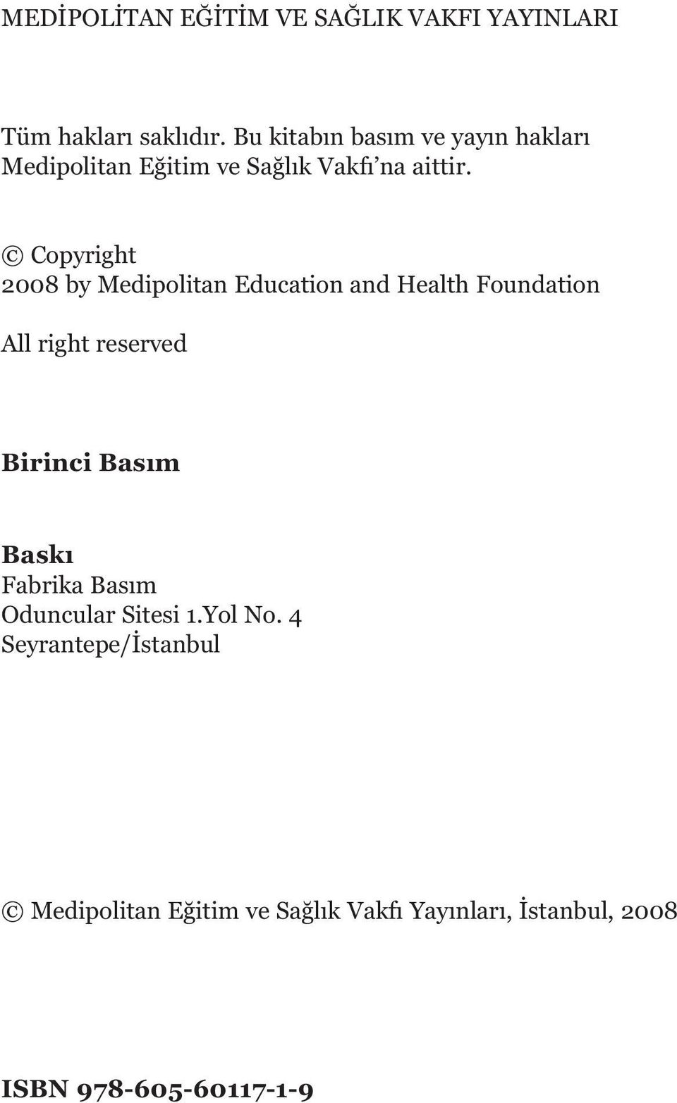 Copyright 2008 by Medipolitan Education and Health Foundation All right reserved Birinci Basım