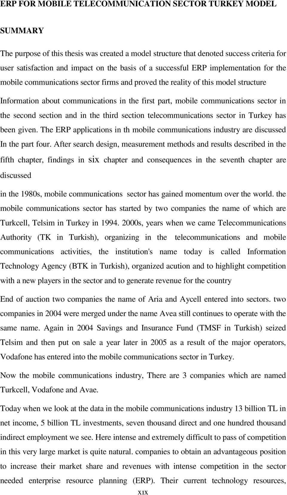 sector in the second section and in the third section telecommunications sector in Turkey has been given. The ERP applications in th mobile communications industry are discussed In the part four.