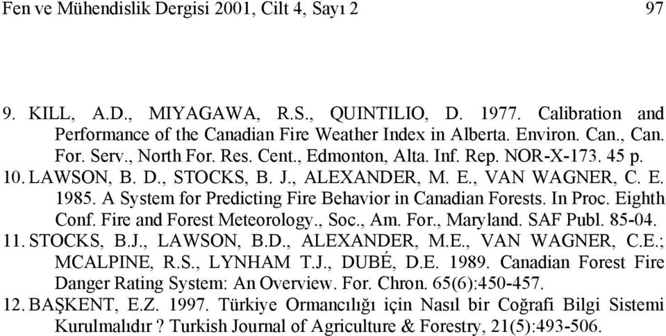 A System for Predicting Fire Behavior in Canadian Forests. In Proc. Eighth Conf. Fire and Forest Meteorology., Soc., Am. For., Maryland. SAF Publ. 85-04. 11. STOCKS, B.J., LAWSON, B.D., ALEXANDER, M.