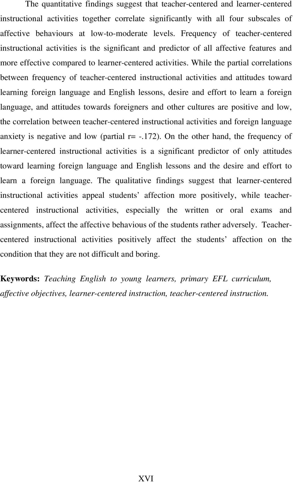While the partial correlations between frequency of teacher-centered instructional activities and attitudes toward learning foreign language and English lessons, desire and effort to learn a foreign