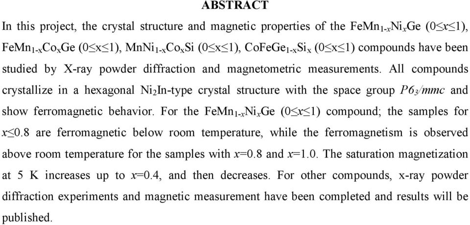 All compounds crystallize in a hexagonal Ni 2 In-type crystal structure with the space group P6 3 /mmc and show ferromagnetic behavior. For the FeMn 1-x Ni x Ge (0 x 1) compound; the samples for x 0.