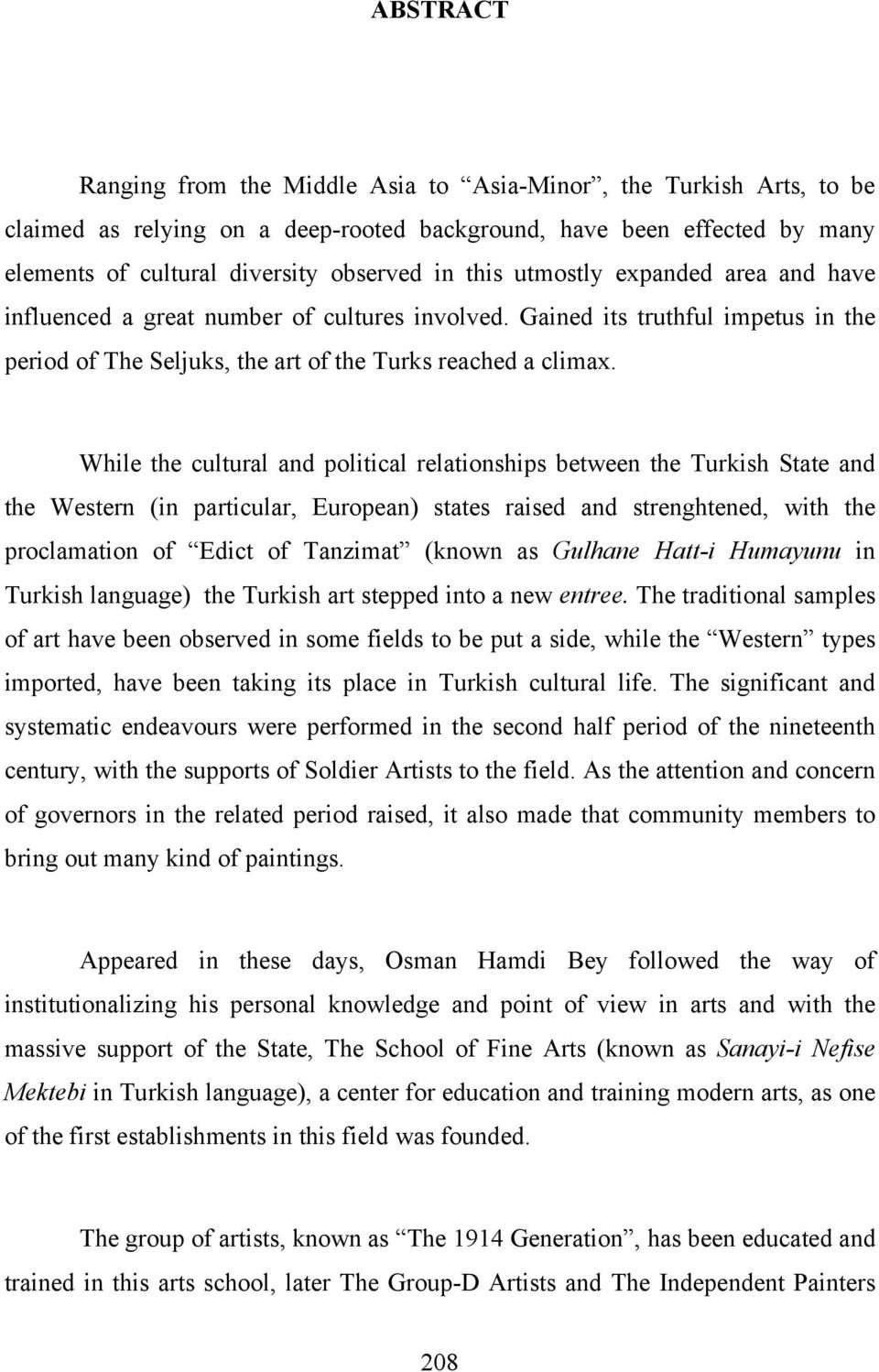 While the cultural and political relationships between the Turkish State and the Western (in particular, European) states raised and strenghtened, with the proclamation of Edict of Tanzimat (known as